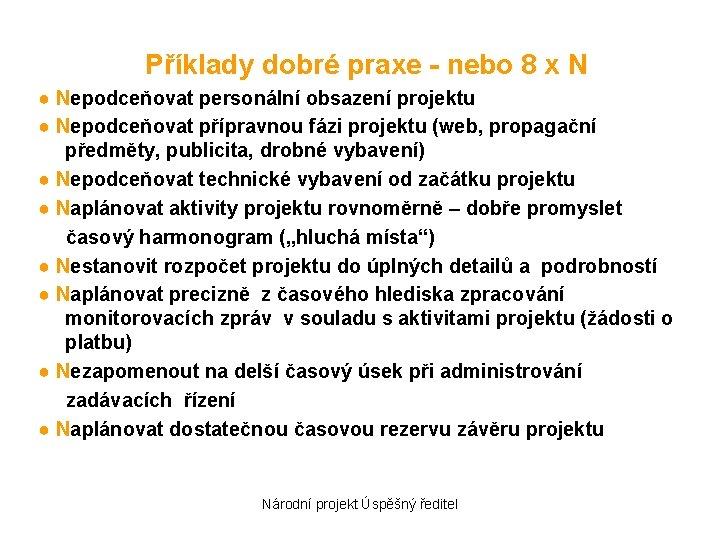 Příklady dobré praxe - nebo 8 x N ● Nepodceňovat personální obsazení projektu