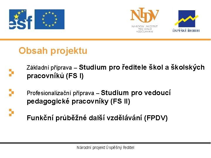 Obsah projektu Základní příprava – Studium pro ředitele škol a školských pracovníků (FS I)