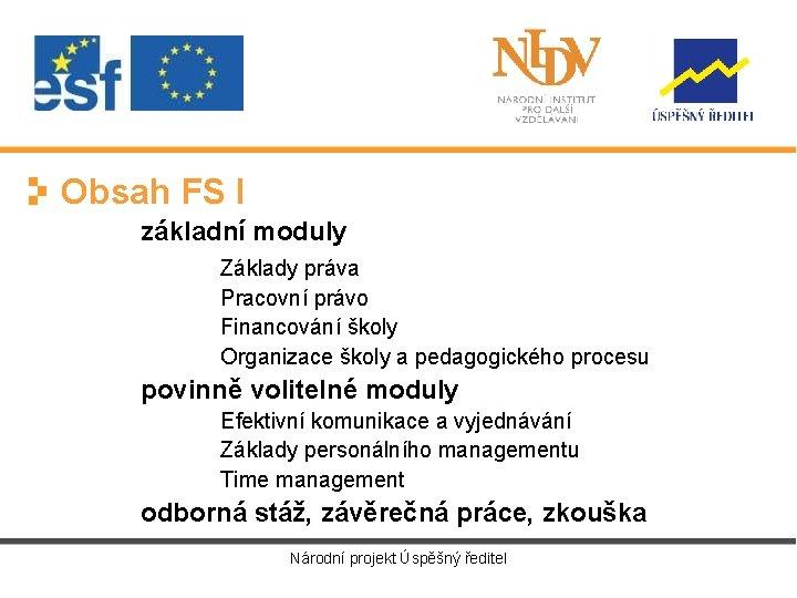 Obsah FS I základní moduly Základy práva Pracovní právo Financování školy Organizace školy a
