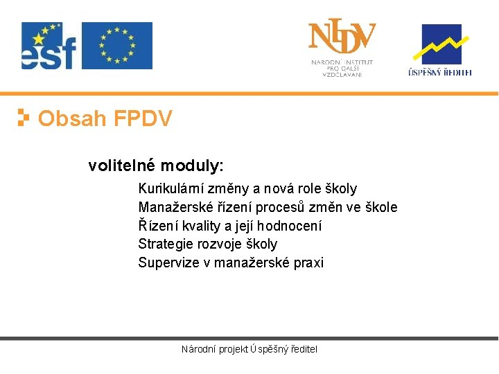 Obsah FPDV volitelné moduly: Kurikulární změny a nová role školy Manažerské řízení procesů změn