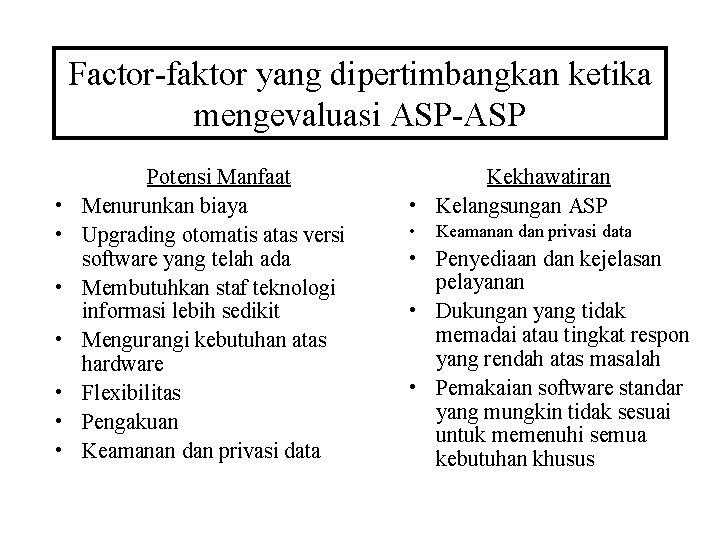 Factor-faktor yang dipertimbangkan ketika mengevaluasi ASP-ASP • • Potensi Manfaat Menurunkan biaya Upgrading otomatis