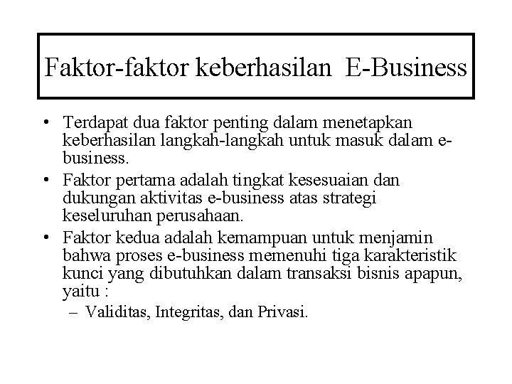 Faktor-faktor keberhasilan E-Business • Terdapat dua faktor penting dalam menetapkan keberhasilan langkah-langkah untuk masuk