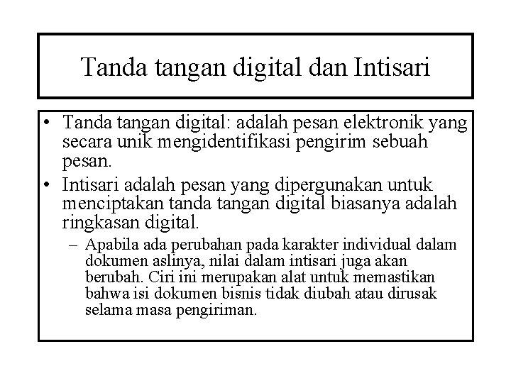 Tanda tangan digital dan Intisari • Tanda tangan digital: adalah pesan elektronik yang secara
