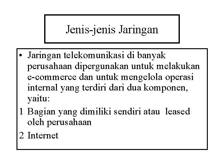 Jenis-jenis Jaringan • Jaringan telekomunikasi di banyak perusahaan dipergunakan untuk melakukan e-commerce dan untuk