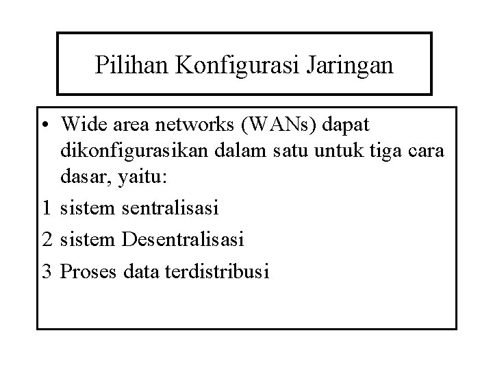 Pilihan Konfigurasi Jaringan • Wide area networks (WANs) dapat dikonfigurasikan dalam satu untuk tiga