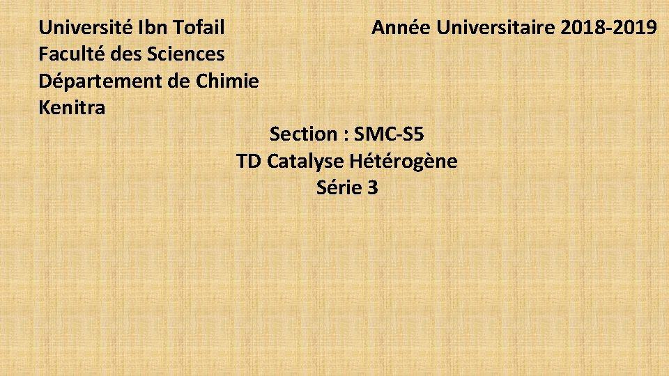 Université Ibn Tofail Année Universitaire 2018 -2019 Faculté des Sciences Département de Chimie Kenitra