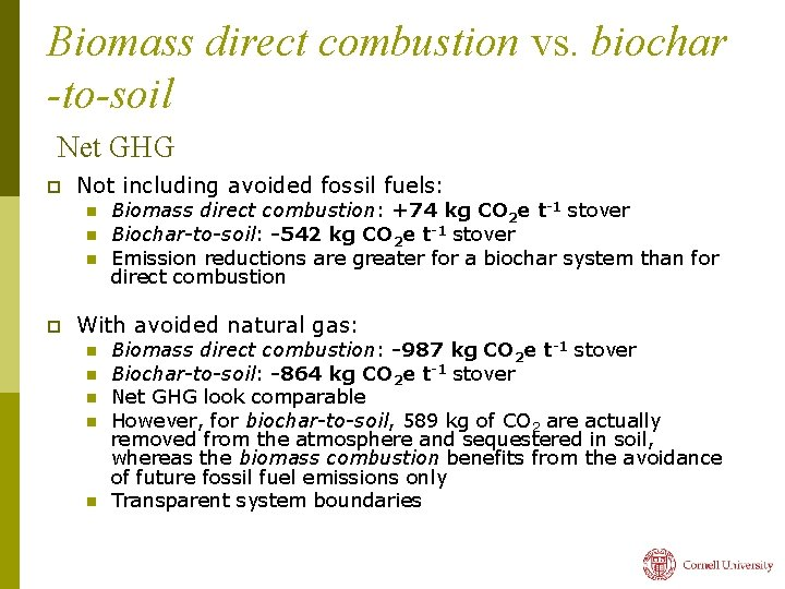 Biomass direct combustion vs. biochar -to-soil Net GHG p Not including avoided fossil fuels: