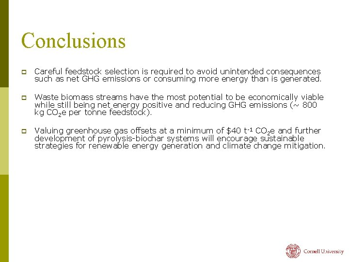Conclusions p Careful feedstock selection is required to avoid unintended consequences such as net