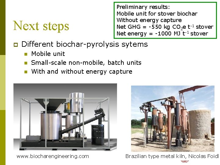 Next steps p Preliminary results: Mobile unit for stover biochar Without energy capture Net