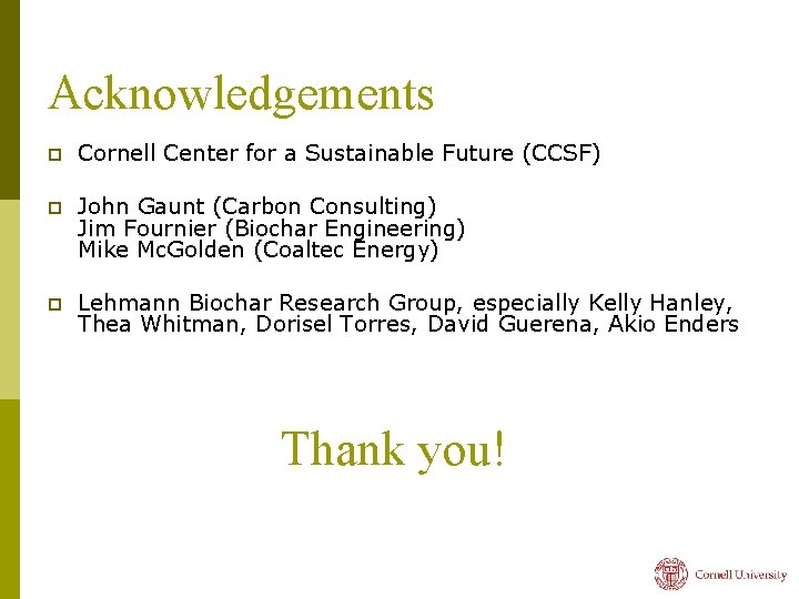 Acknowledgements p Cornell Center for a Sustainable Future (CCSF) p John Gaunt (Carbon Consulting)