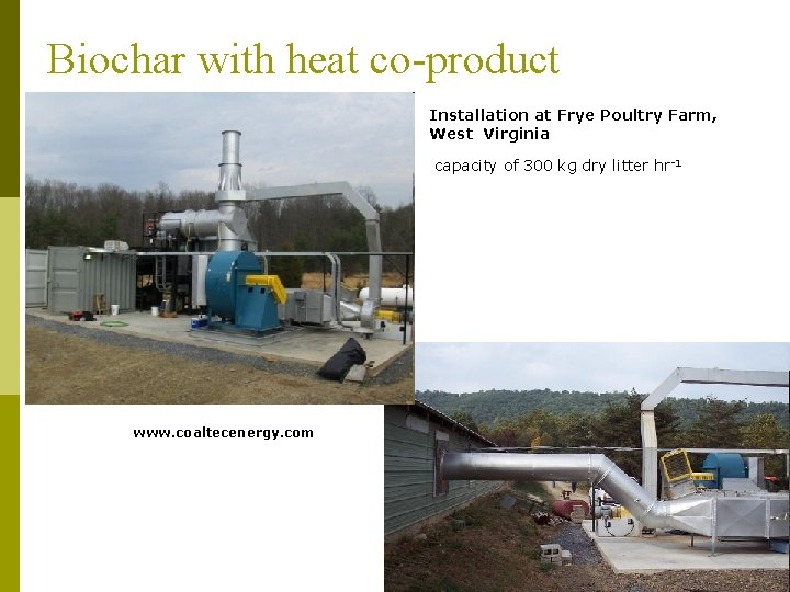 Biochar with heat co-product Installation at Frye Poultry Farm, West Virginia capacity of 300