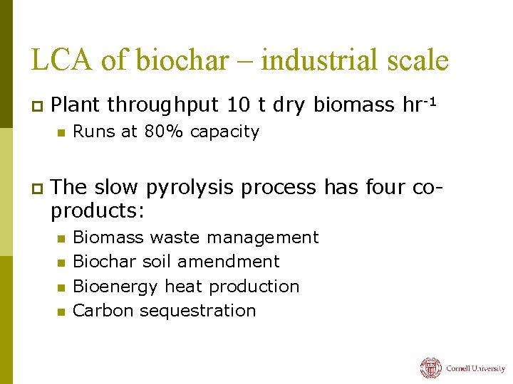 LCA of biochar – industrial scale p Plant throughput 10 t dry biomass hr-1