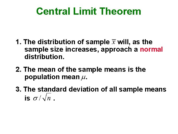 Central Limit Theorem 1. The distribution of sample will, as the sample size increases,