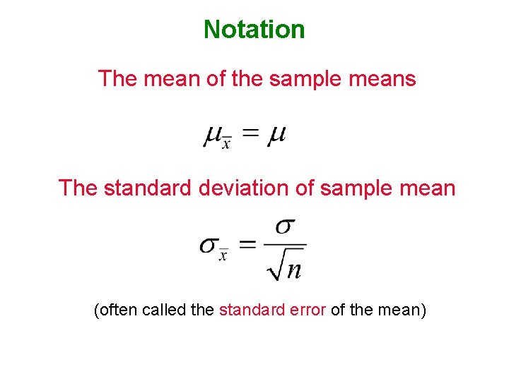 Notation The mean of the sample means The standard deviation of sample mean (often