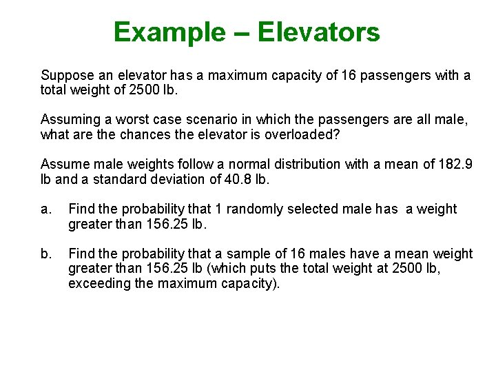 Example – Elevators Suppose an elevator has a maximum capacity of 16 passengers with