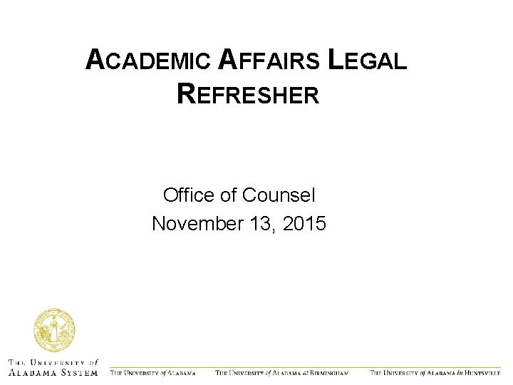 ACADEMIC AFFAIRS LEGAL REFRESHER Office of Counsel November 13, 2015