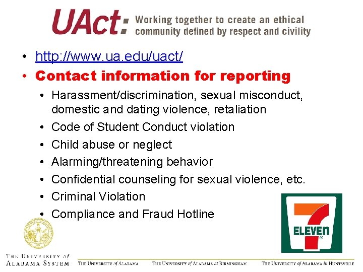 • http: //www. ua. edu/uact/ • Contact information for reporting • Harassment/discrimination, sexual