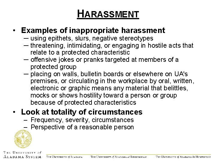 HARASSMENT • Examples of inappropriate harassment ─ using epithets, slurs, negative stereotypes ─ threatening,