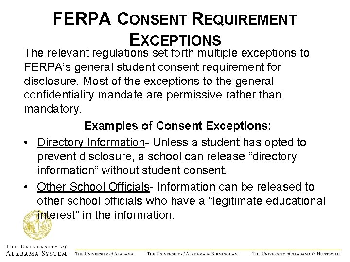 FERPA CONSENT REQUIREMENT EXCEPTIONS The relevant regulations set forth multiple exceptions to FERPA's general
