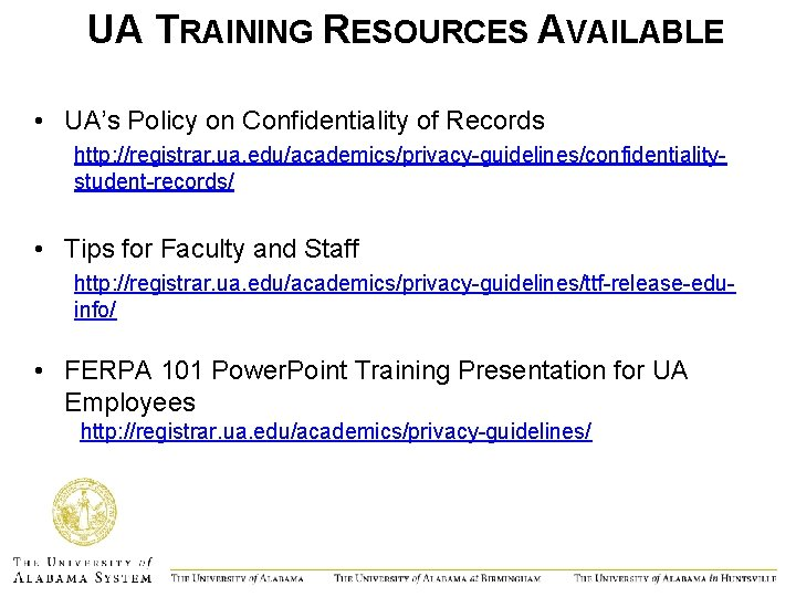 UA TRAINING RESOURCES AVAILABLE • UA's Policy on Confidentiality of Records http: //registrar. ua.