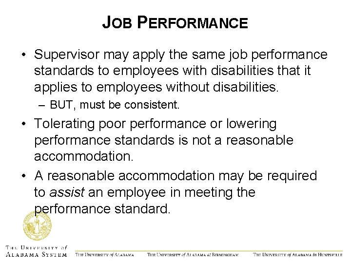 JOB PERFORMANCE • Supervisor may apply the same job performance standards to employees with