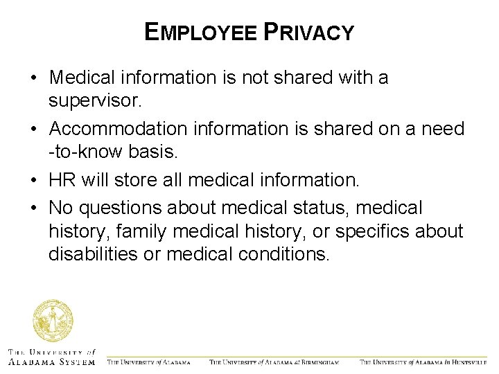 EMPLOYEE PRIVACY • Medical information is not shared with a supervisor. • Accommodation information