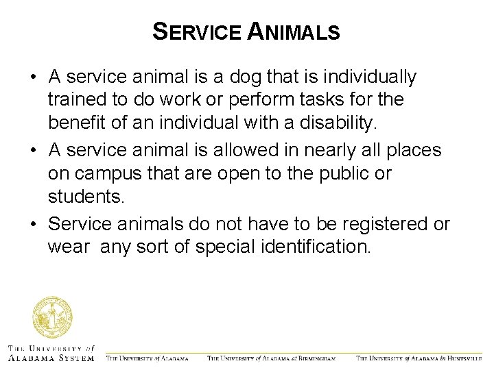 SERVICE ANIMALS • A service animal is a dog that is individually trained to