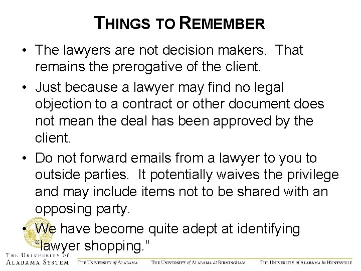 THINGS TO REMEMBER • The lawyers are not decision makers. That remains the prerogative