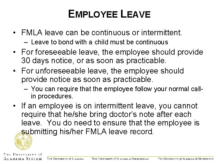 EMPLOYEE LEAVE • FMLA leave can be continuous or intermittent. – Leave to bond