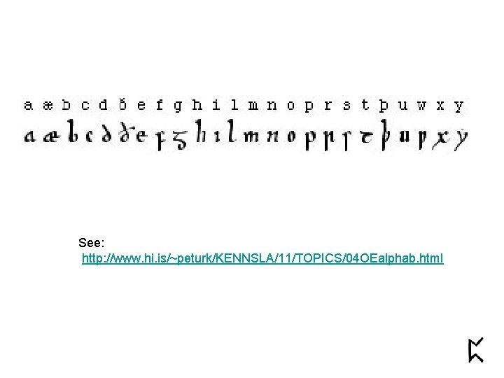 See: http: //www. hi. is/~peturk/KENNSLA/11/TOPICS/04 OEalphab. html