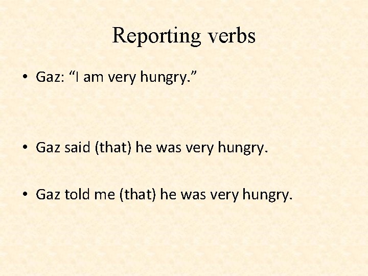 "Reporting verbs • Gaz: ""I am very hungry. "" • Gaz said (that) he"