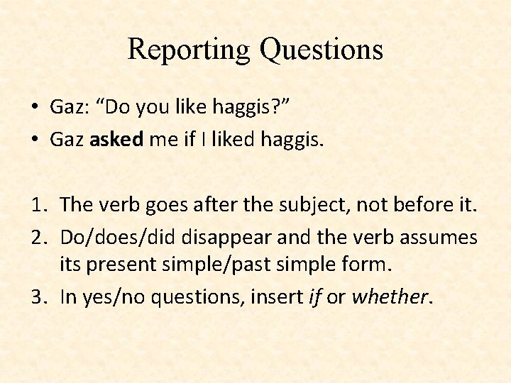 "Reporting Questions • Gaz: ""Do you like haggis? "" • Gaz asked me if"