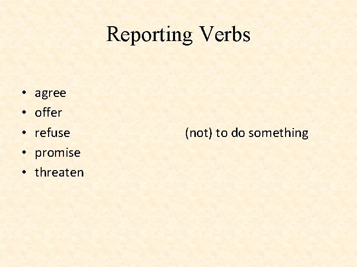 Reporting Verbs • • • agree offer refuse promise threaten (not) to do something