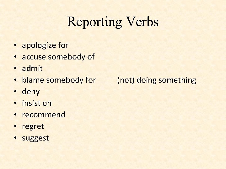 Reporting Verbs • • • apologize for accuse somebody of admit blame somebody for