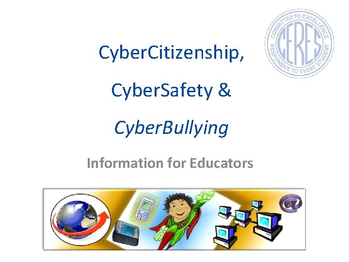 Cyber. Citizenship, Cyber. Safety & Cyber. Bullying Information for Educators