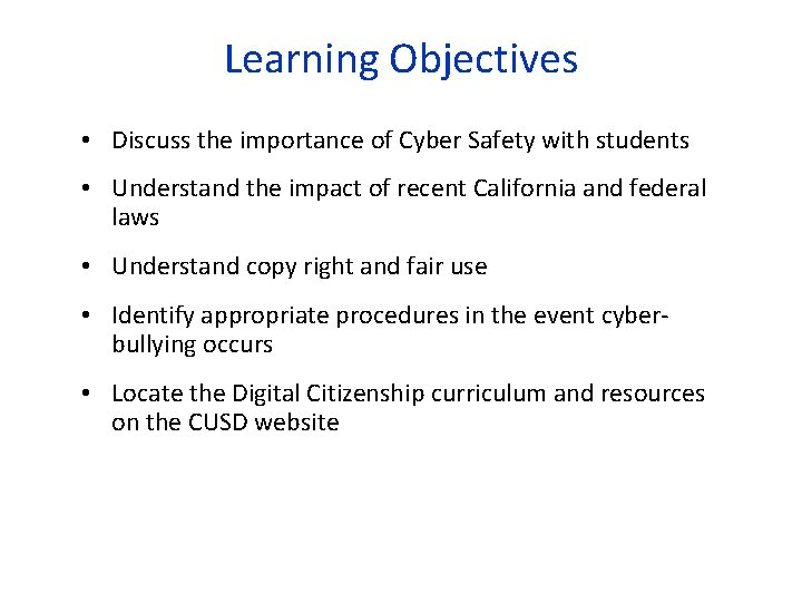 Learning Objectives • Discuss the importance of Cyber Safety with students • Understand the