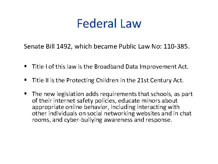 Federal Law Senate Bill 1492, which became Public Law No: 110 -385. Title I