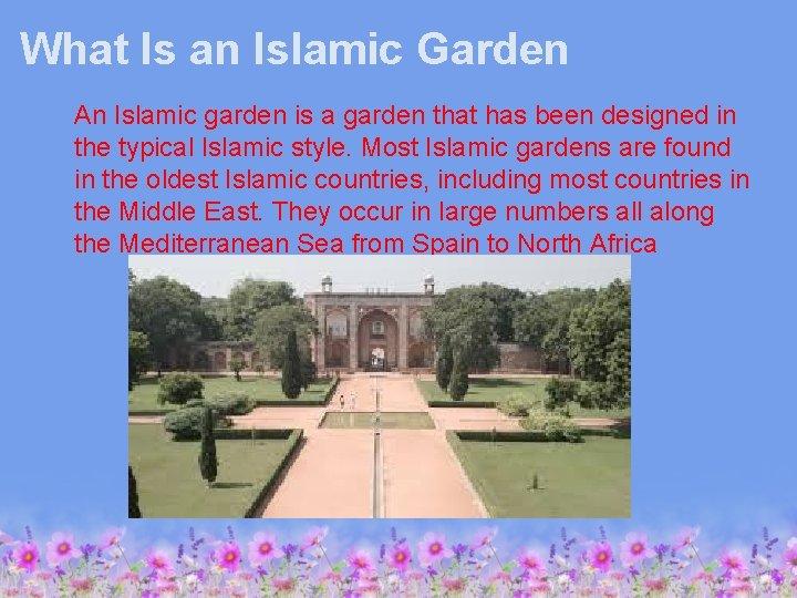 What Is an Islamic Garden An Islamic garden is a garden that has been
