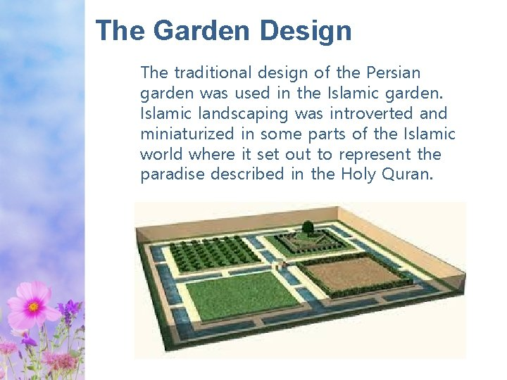 The Garden Design The traditional design of the Persian garden was used in the