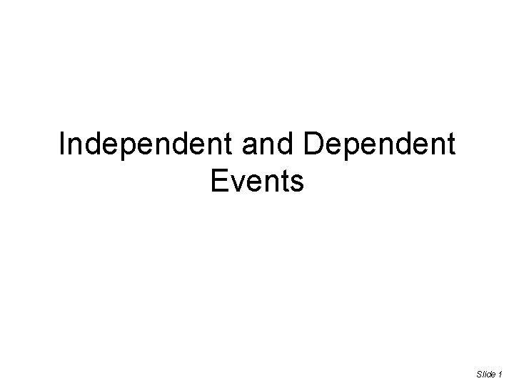 Independent and Dependent Events Slide 1