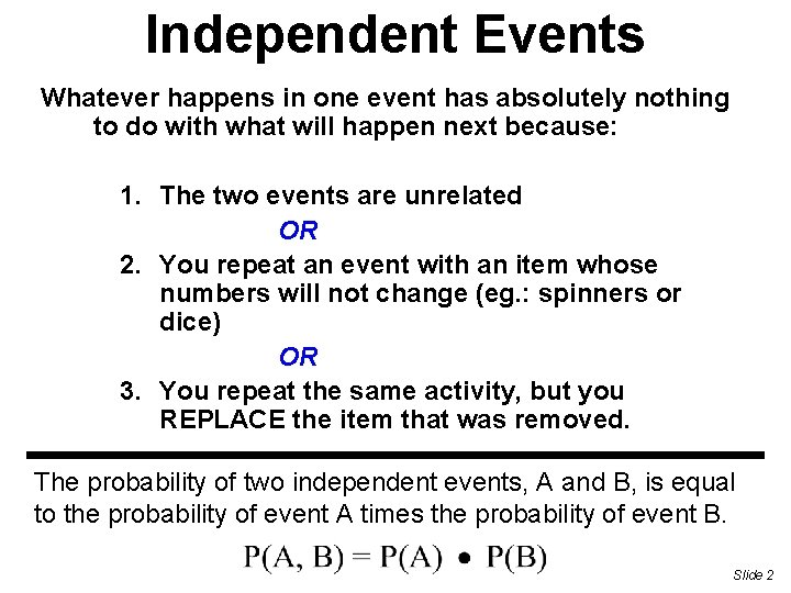 Independent Events Whatever happens in one event has absolutely nothing to do with what