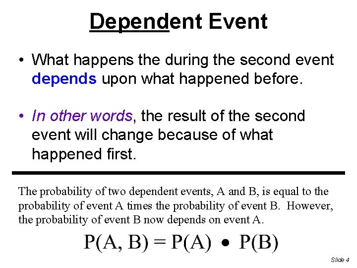 Dependent Event • What happens the during the second event depends upon what happened