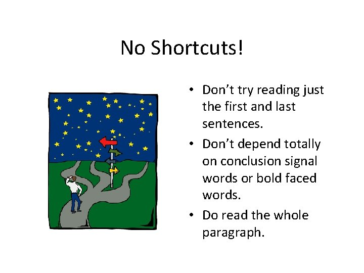 No Shortcuts! • Don't try reading just the first and last sentences. • Don't