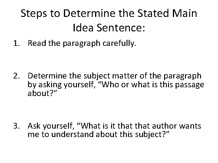 Steps to Determine the Stated Main Idea Sentence: 1. Read the paragraph carefully. 2.