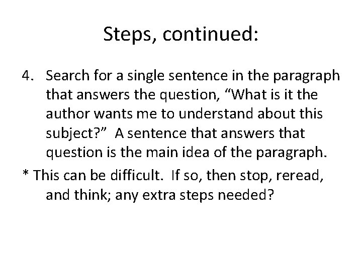 Steps, continued: 4. Search for a single sentence in the paragraph that answers the