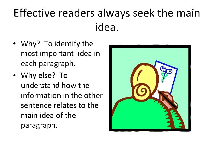 Effective readers always seek the main idea. • Why? To identify the most important