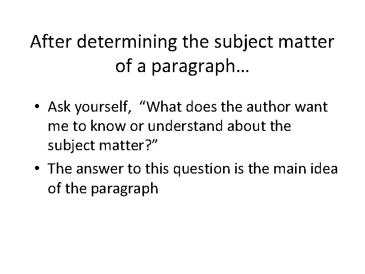 """After determining the subject matter of a paragraph… • Ask yourself, """"What does the"""