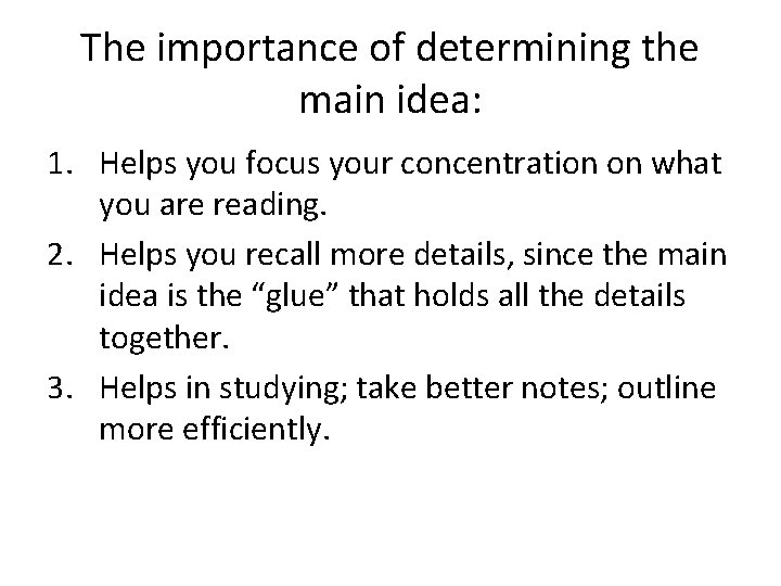 The importance of determining the main idea: 1. Helps you focus your concentration on