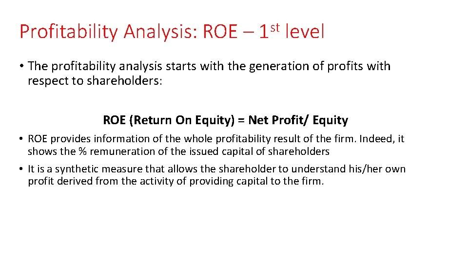 Profitability Analysis: ROE – 1 st level • The profitability analysis starts with the
