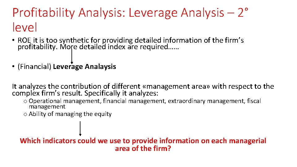 Profitability Analysis: Leverage Analysis – 2° level • ROE it is too synthetic for